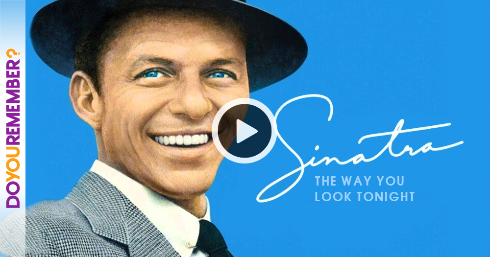 """Frank Sinatra : """"The Way You Look Tonight"""" - Do You Remember?"""